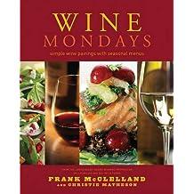 Wine Mondays: Simple Wine Pairings and Seasonal Menus: Simple Wine Pairings with Seasonal Menus