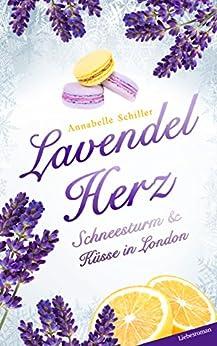 Lavendelherz - Schneesturm und Küsse in London: Bellas Millionäre mit Herz von [Schiller, Annabelle]