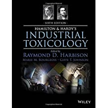 Hamilton and Hardy's Industrial Toxicology 6th edition by Harbison, Raymond D., Bourgeois, Marie M., Johnson, Giffe T. (2015) Hardcover