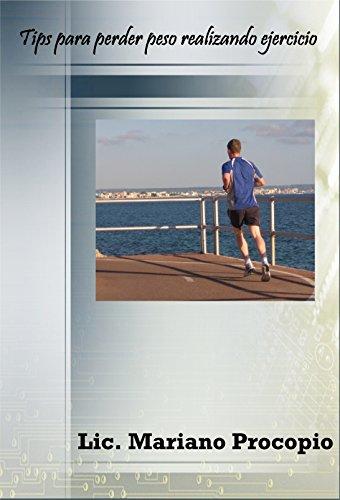 Tips para perder peso realizando ejercicio por Mariano Procopio