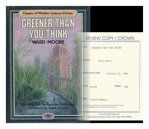 Greener Than You Think / Ward Moore ; Introduction by George Zebrowski ; Foreword by Isaac Asimov