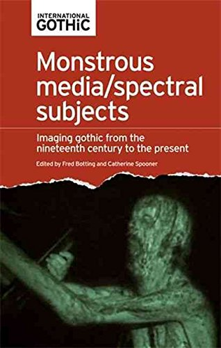 [(Monstrous Media/Spectral Subjects : Imaging Gothic from the Nineteenth Century to the Present)] [Edited by Fred Botting ] published on (June, 2015)