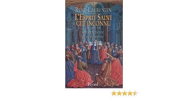 Amazon Fr L Esprit Saint Cet Inconnu Decouvrir Son Experience Et Sa Personne Laurentin Rene Livres