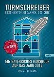 Turmschreiber - Geschichten, Gedanken, Gedichte: Ein bayerisches Hausbuch auf das Jahr 2018. Im 36. Jahrgang (Turmschreiber / Bayerisches Hausbuch) - Münchner Turmschreiber