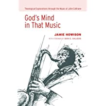 God's Mind in That Music: Theological Explorations through the Music of John Coltrane (English Edition)