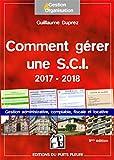 Comment gérer une SCI - 2017/2018: Gestion administrative, fiscale, comptable et locative...
