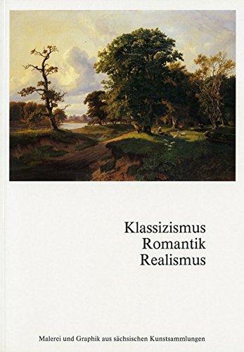 Klassizismus - Romantik - Realismus: Malerei und Graphik aus Sächsischen Kunstssammlungen
