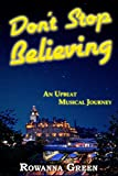 Don't Stop Believing: An Upbeat, Musical Journey by Rowanna Green