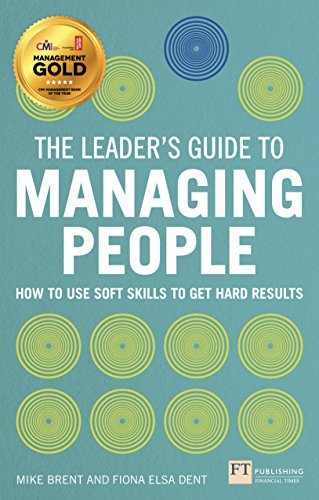 The Leader's Guide to Managing People: How to Use Soft Skills to Get Hard Results: Written by Mike Brent, 2013 Edition, (1st Edition) Publisher: FT Publishing International [Paperback]