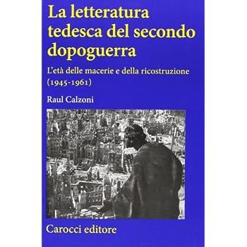 La Letteratura Tedesca Del Secondo Dopoguerra. L'età Delle Macerie E Della Ricostruzione (1945-1961)