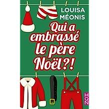 Qui a embrassé le père Noël ?! : la nouvelle comédie romantique de Noël par Louisa Méonis (HQN)