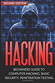 Hacking: Beginner's Guide to Computer Hacking, Basic Security, Penetration Testing (Hacking, How to Hack,
