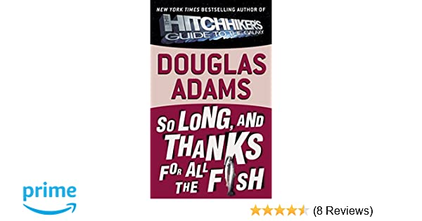 So Long And Thanks For All The Fish Hitchhikers Guide To The