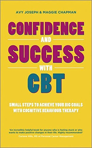 Confidence and Success with CBT: Small steps to achieve your big goals with cognitive behaviour therapy by Avy Joseph (2013-09-30)