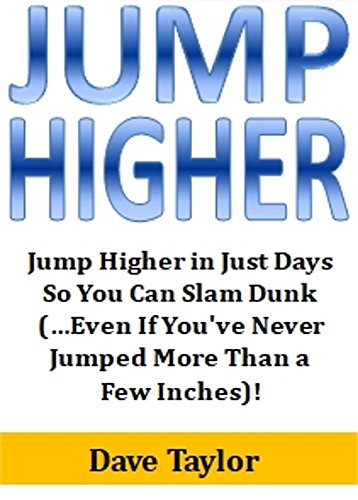 Jump Higher: Jump Higher in Just Days So You Can Slam Dunk (…Even If You've Never Jumped More Than a Few Inches)! (English Edition) por Dave Taylor