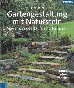 Gartengestaltung mit Naturstein: Mauern, Wasserläufe und Terrassen Bauen ohne Mörtel von David Reed ( 14. September 2011 )