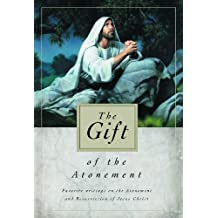 The Gift of the Atonement: Favorite Writings on the Atonement and Resurrection of Jesus Christ (English Edition)
