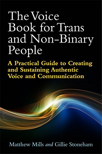 The Voice Book for Trans and Non-Binary People: A Practical Guide to Creating and Sustaining Authentic Voice and Communication (English Edition)