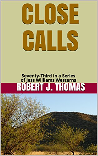 CLOSE CALLS: Seventy-Third in a Series of Jess Williams Westerns (A Jess Williams Western Book 73) (English Edition) por Robert J. Thomas