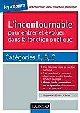 L'incontournable pour entrer et évoluer dans la fonction publique : Catégories A, B, C (Concours fonction publique) (French Edition)