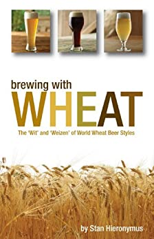 Brewing with Wheat: The 'Wit' and 'Weizen' of World Wheat Beer Styles par [Hieronymus, Stan]