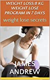 Weight Loss:8 Kg Weight Lose Program In 7 Days(Weight Lose Secrets,Weight Loss Program,Best Weight Loss Tips,Quick Weight Loss Diet,Best Weight Loss Foods,Diet ... Loss Foods,Diet & Nutrition,Vitamins,Heart)