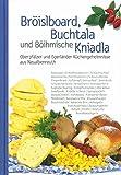 Bröislboard, Buchtala und Böihmische Kniadla: Oberpfälzer und Egerländer Küchengeheimnisse aus Neualbenreuth - Wolfgang Benkhardt (Hrsg.)