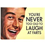 You're Never Too Old To Laugh At Farts Fridge Magnet