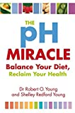 The Ph Miracle: Balance Your Diet, Reclaim Your Health by Robert O. Young (2009-04-02)
