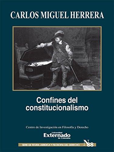 Confines del constitucionalismo (Teoría jurídica y filosofía del derecho nº 88) por Carlos Miguel Herrera