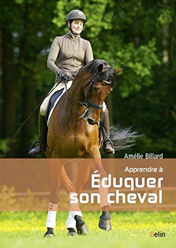 Apprendre à éduquer son cheval par Amélie Billard
