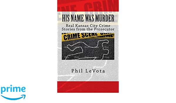 Buy His Name Was Murder: Real Kansas City Crime Stories from