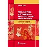 Problem Solving nelle organizzazioni: Idee, metodi e strumenti da Mosè a Mintzberg: Piccola antologia filosofica per managers e project managers (Italian Edition)