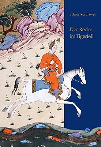 Der Recke im Tigerfell: Schota Rusthaweli. Ein altgeorgisches Poem. Deutsche Nachdichtung von Hugo Huppert