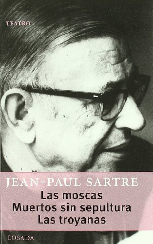 Moscas, Las / Muertos Sin Sepultura / Las Troyanas (Teatro (losada)) por Jean Paul Sartre