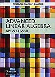 Advanced Linear Algebra (Textbooks in Mathematics) - Nicholas (Virginia Technical University, Blacksburg, USA) Loehr