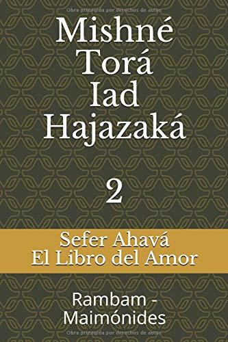 Sefer Ahavá - El Libro del Amor: Mishné Torá - Iad Hajazaká - Rambam - Maimónides (Mishné Torá - Rambam) por Moty Segal