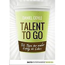 Talent to go: 52 Tipps für mehr Erfolg im Leben (German Edition)