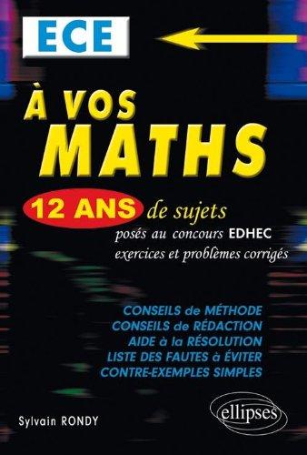 A vos maths ! 12 ans de sujets corrigés posés aux concours EDHEC de 1999 à 2011 - ECE