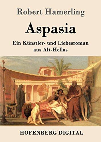 Aspasia: Ein Künstler- und Liebesroman aus Alt-Hellas