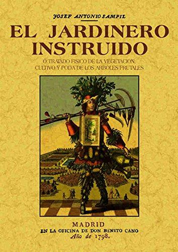 Descargar Libro El jardinero instruido o tratado fisico de la vegetacion, cultivo y poda de los arboles frutales de Josef Antonio Sampil