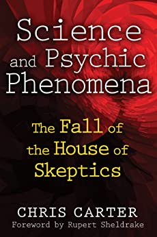 Science and Psychic Phenomena: The Fall of the House of Skeptics par [Carter, Chris]
