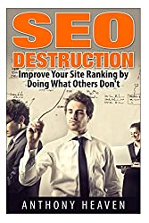 SEO Destruction: Improve Your Site Ranking by Doing What Others Don't