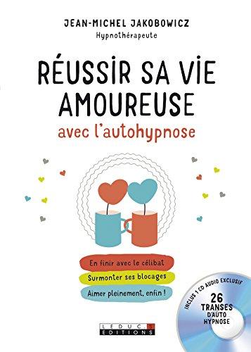 Réussir sa vie amoureuse avec l'autohypnose: En finir avec le célibat, surmonter ses blocages, aimer pleinement, enfin ! (DEVELOPPEMENT P) par Jean-Michel Jakobowicz