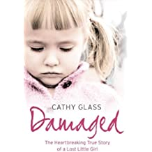 Damaged: The Heartbreaking True Story of a Forgotten Child by Glass, Cathy (2007) Paperback