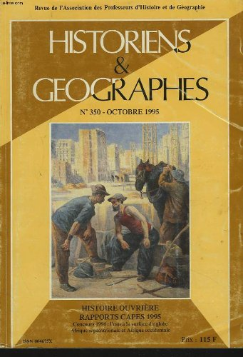 Historiens & geographes n°350, octobre 1995. histoire ouvriere, rapports capes 1995. concours 1996, l'eau a la surface du globe. afrique septentrionale et afrique occidentale.