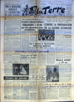 TERRE (LA) [No 546] du 07/04/1955 - POUR LA NEGOCIATION IMMEDIATE ET L'INTERDICTION DES ARMES ATOMIQUES PAR WALDECK ROCHET - A TOULOUSE 2000 PAYSANS DECIDENT D'ORGANISER UNE JOURNEE DE BARRAGE DES ROUTES - COUPS DE PIOCHE LA REPRISE - LES MODELES - PROFITS EN BOITE - DEAT AU PARADIS - APRES LES GRANDIOSES MANIFESTATIONS DU MIDI LES PETITS ET MOYENS VITICULTEURS POURSUIVRONT L'ACTION POUR FAIRE ABOUTIR LEURS JUSTES REVENDICATIONS - POUR LE FINANCEMENT DE L'ALLOCATION VIEILLESSE AGRICOLE UNE LETT par Collectif