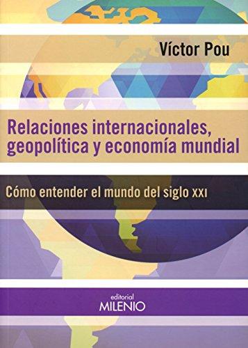 Relaciones internacionales, geopolíticas y economía mundial: Cómo entender el mundo del siglo XXI (Alfa)