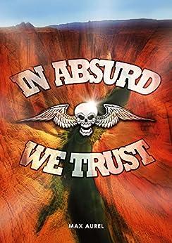 IN ABSURD WE TRUST par [Aurel, Max]