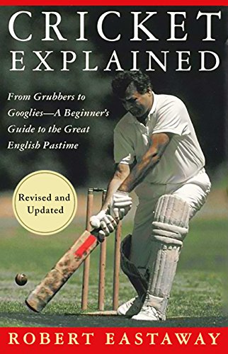 Cricket Explained: From Grubbers to Googlies - A Beginner's Guide to the Great English Pastime (English Edition) por Robert Eastaway